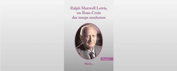 Ralph Maxwell Lewis, un Rose-Croix des temps modernes – Tome 2